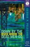 Down By The River Where The Dead Men Go (Mask Noir) - George Pelecanos