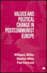 Values And Political Change In Postcommunist Europe - William Lockley Miller, Stephen White