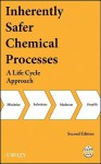 Inherently Safer Chemical Processes: A Life Cycle Approach - Center for Chemical Process Safety