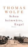 Schau heimwärts, Engel (Neuausgabe. Neuübersetzung 2009): Roman (German Edition) - Thomas Wolfe, Irma Wehrli, Klaus Modick