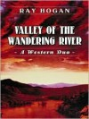 Valley Of The Wandering River: A Western Duo (Five Star First Edition Westerns) - Ray Hogan