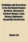 Buildings and Structures in the Northland Region: Northtec, Marsden B, Kerikeri Airport, Cape Reinga Lighthouse, Dargaville Aerodrome - Books LLC
