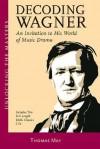 Decoding Wagner: An Invitation to His World of Music Drama - Thomas May, Richard Wagner