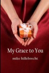 My Grace to You - Mike Hillebrecht