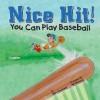 Nice Hit!: You Can Play Baseball - Nick Fauchald, Bill Dickson
