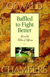 Baffled to Fight Better: - Oswald Chambers