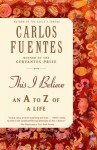 This I Believe: An A to Z of a Life - Carlos Fuentes, Kristina Cordero