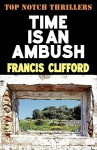 Time Is an Ambush - Francis Clifford