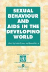 Sexual Behaviour and AIDS in the Developing World (Social Aspects of AIDS) - John Cleland, Benoit Ferry