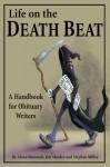 Life on the Death Beat: A Handbook for Obituary Writers - Alana Baranick, Stephen Miller, Jim Sheeler, Carolyn Gilbert
