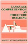 Language Comprehension as Structure Building - Morton Ann Gernsbacher