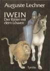 Iwein, der Ritter mit dem Löwen - Auguste Lechner