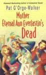 Mother Eternal Ann Everlastin's Dead - Pat G'Orge-Walker