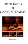 Histories Of Game Strains (History Of Cockfighting Series) - Various, George W. Means, D.H. Pierce