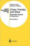 Chaos, Fractals, and Noise: Stochastic Aspects of Dynamics - Andrzej Lasota, Michael C. Mackey