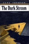 The Dark Stream - June Thomson