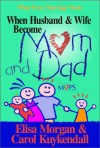 When Husband And Wife Become Mom And Dad - Elisa Morgan, Carol Kuykendall