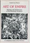 Art of Empire: Painting and Architecture of the Byzantine Periphery, a Comparative Study of Four Provinces - Annabel Jane Wharton