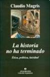 La Historia No Ha Terminado - Claudio Magris