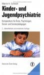 Kinder- und Jugendpsychiatrie: Kompendium für Ärzte, Psychologen, Sozial- und Sonderpädagogen - Martin H Schmidt