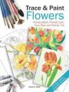 Trace & Paint Flowers - Wendy Jelbert, Michael Lakin, Fiona Peart, Wendy Tait