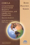 CERCLA--Comprehensive Environmental Response, Compensation, and Liability Act (Superfund): Basic Practice Series - Peter Gray, Carole Stern Switzer