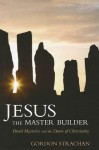 Jesus the Master Builder: Druid Mysteries and the Dawn of Christianity - Gordon Strachan
