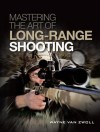 Mastering the Art of Long-Range Shooting - Wayne van Zwoll