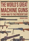 World's Great Machine Guns Hb - Roger Ford