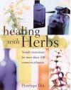 Healing with Herbs: Simple Treatments for More Than 100 Common Ailments - Penelope Ody