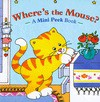 Where's the Mouse? (Mini Peek Books) - Cindy Chang
