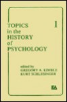 Topics In The History Of Psychology - Gregory A. Kimble