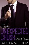 The Unexpected Crush, Book Two (An Alpha Billionaire In Love BBW Romance) - Alexa Wilder