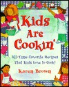 Kids Are Cookin': All-Time-Favorite Recipes That Kids Love to Cook! - Karen Lancaster Brown