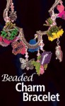 Beaded Charm Bracelet - Jean Power, Liz Thornton, Lynn Davy, Stephanie Stevens