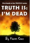Truth Is: I'm Dead - Karen Carr