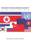 Reconstructing Korean Security: A Policy Primer - Hazel Smith