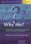 Why Me?: A Programme for Children and Young People Who Have Experienced Victimization [With DVD] - Shellie Keen, Pete Wallis, Tracey Lott