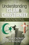 Understanding Islam and Christianity: Beliefs That Separate Us and How to Talk about Them - Josh McDowell, Jim Walker