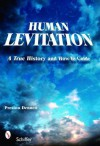 Human Levitation: A True History and How-To Manual - Preston Dennett