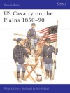 US Cavalry on the Plains 1850-90 - Philip R.N. Katcher