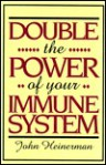 Double the Power of Your Immune System - John Heinerman