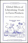 Global Effects of Liberalizing Trade in Farm Products - Kym Anderson