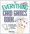 The Everything Card Games Book: A complete guide to over 50 games to please any crowd (Everything (Hobbies & Games)) - Nikki Katz
