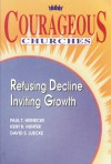 Courageous Churches: Refusing Decline, Inviting Growth - Paul T. Heinecke, Kent R. Hunter, David S. Luecke