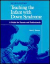 Teaching the Infant with Down Syndrome: A Guide for Parents and Professionals - Marci J. Hanson