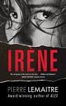 Irene: The Commandant Camille Verhoeven Trilogy - Pierre Lemaitre