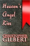 Heaven's Angel Kiss: A Journey of Living, Loving, Learning - Christopher Gilbert
