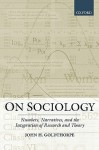 On Sociology: Numbers, Narratives, and the Integration of Research and Theory - John H. Goldthorpe