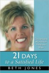 21 Days to a Satisfied Life - Beth Jones